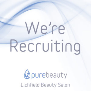 Pure Beauty Lichfield are Recruiting
